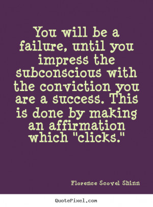 Florence Scovel Shinn Quotes - You will be a failure, until you ...
