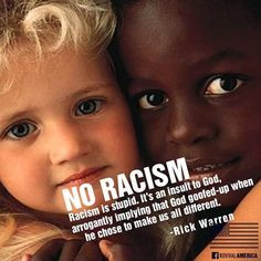 Racism is stupid. It's an insult to God, arrogantly implying that God ...