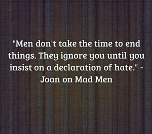 ... Love Tip: Men Don't End Things (Joan's Quote on Mad Men