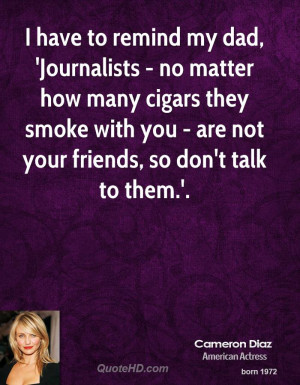have to remind my dad, 'Journalists - no matter how many cigars they ...