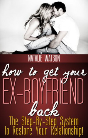 How To Get Your Ex-Boyfriend Back - The Proven Step-By-Step System to ...