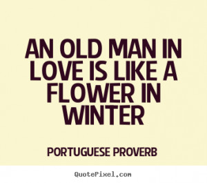 Customize picture quotes about love - An old man in love is like a ...