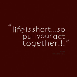 Life Short Pull Your Act...