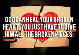 God can heal your broken heart you just have to give him all the
