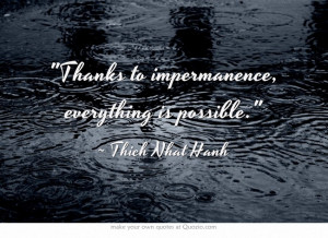 Thanks to impermanence, everything is possible.