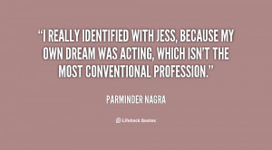 really identified with Jess, because my own dream was acting, which ...