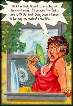 ... ve finally figured out why they call them Hot Flashes
