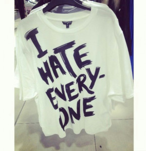 Hate Everyone Quotes Tumblr T-shirt i hate everyone white