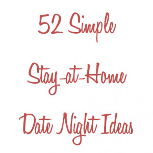 52 Simple Stay-at-Home Date Night Ideas – a FREE eBooklet!