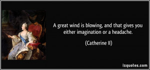 ... , and that gives you either imagination or a headache. - Catherine II