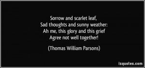 Sorrow and scarlet leaf, Sad thoughts and sunny weather: Ah me, this ...