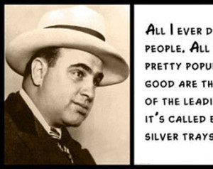Wall Quote - Al Capone - All I Ever Did Was to Sell Beer and Whiskey ...