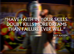 Have faith in your skills. Doubt kills more dreams than failure ever ...