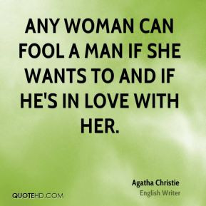 Any woman can fool a man if she wants to and if he 39 s in love with ...