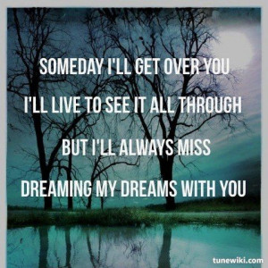 ll get over you – I'll live to see it all through – but I ...