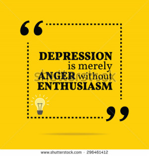 Inspirational motivational quote. Depression is merely anger without ...