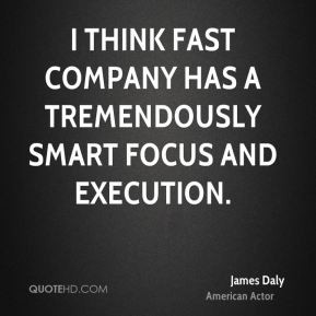 james daly actor quote i think fastpany has a tremendously smart