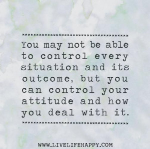 You can control your attitude...