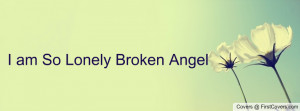 am So Lonely Broken Angel Profile Facebook Covers