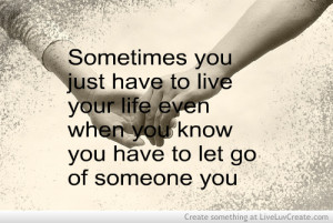You Just Have to Live Your Life Even When You Know You Have to Let Go ...