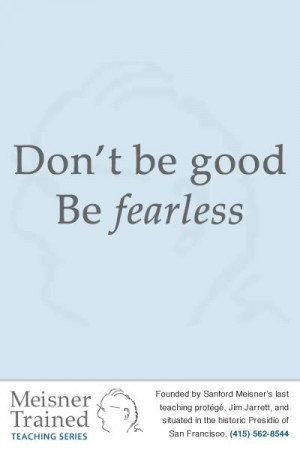 Don't be good Be fearless