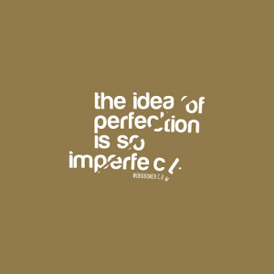 The Idea Of Perfection Is So Imperfect ( get this on a tee | make your ...