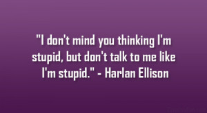 "... stupid, but don't talk to me like I'm stupid."" – Harlan"