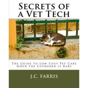 Secrets of a Vet Tech: The Guide to Low Cost Care When Your Cupboard ...
