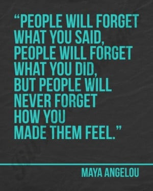 ... how you made them feel. Wise words from Maya Angelou. #quote #truth