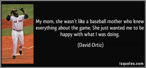 My mom, she wasn't like a baseball mother who knew everything about ...