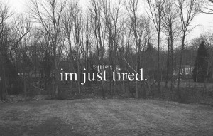 just tired, quote, tired, wow