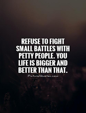 ... petty people. You life is bigger and better than that Picture Quote #1