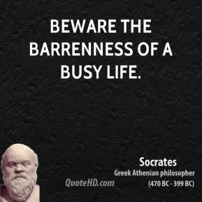 socrates-philosopher-beware-the-barrenness-of-a-busy.jpg