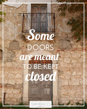 Life life to the fullest: keep some doors closed