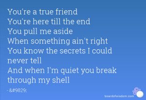You're a true friend You're here till the end You pull me aside When ...