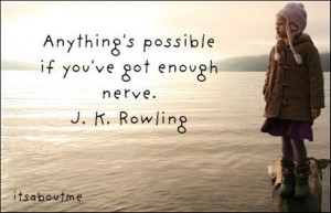 anything is possible if you have the nerve, j.k. rowling quotes