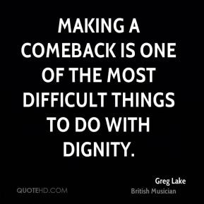 Greg Lake - Making a comeback is one of the most difficult things to ...