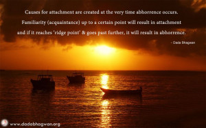 Causes for #attachment are created at the very time #abhorrence occurs ...