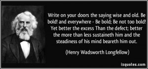 wise and old. Be bold! and everywhere - Be bold; Be not too bold ...