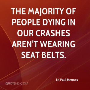 The majority of people dying in our crashes aren't wearing seat belts.