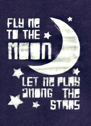 Fly me to the Moon let me Play among the stars – Curiosity Quote