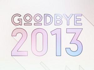 Goodbye 2013 Goodbye 2013