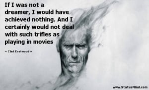 ... trifles as playing in movies - Clint Eastwood Quotes - StatusMind.com