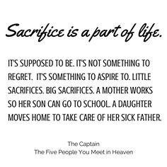 regret. It's something to aspire to. Little sacrifices. Big sacrifices ...