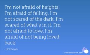 ... in it. I'm not afraid to love, I'm afraid of not being loved back