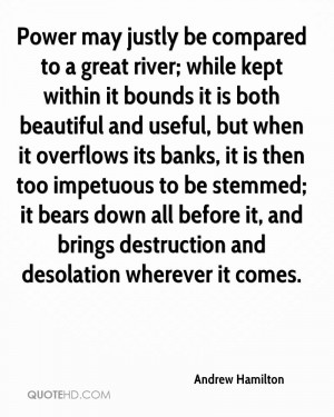... banks, it is then too impetuous to be stemmed; it bears down all