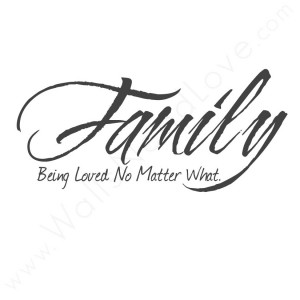 Family being Loved No Matter What ~ Family Quote