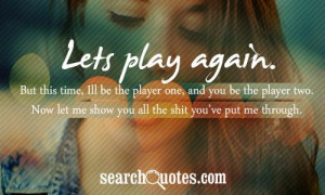again. But this time, Ill be the player one, and you be the player ...