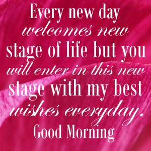 Best wishes for a new day message - Every new day welcomes new stage ...