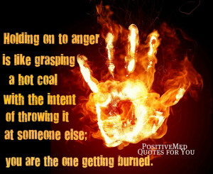 ... of throwing it at someone else; you are the one who gets burned